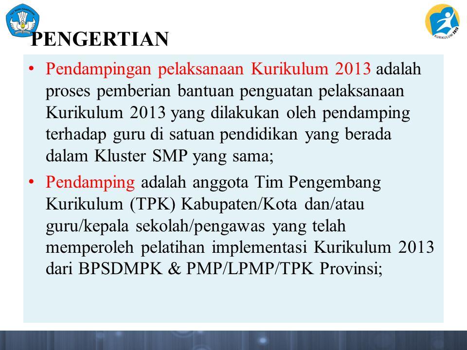 PENGERTIAN Pendampingan pelaksanaan Kurikulum 2013 adalah proses pemberian bantuan penguatan pelaksanaan Kurikulum 2013 yang dilakukan oleh pendamping
