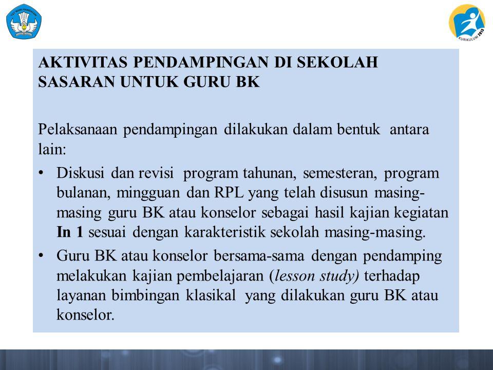 AKTIVITAS PENDAMPINGAN DI SEKOLAH SASARAN UNTUK GURU BK Pelaksanaan pendampingan dilakukan dalam bentuk antara lain: Diskusi dan revisi program tahuna
