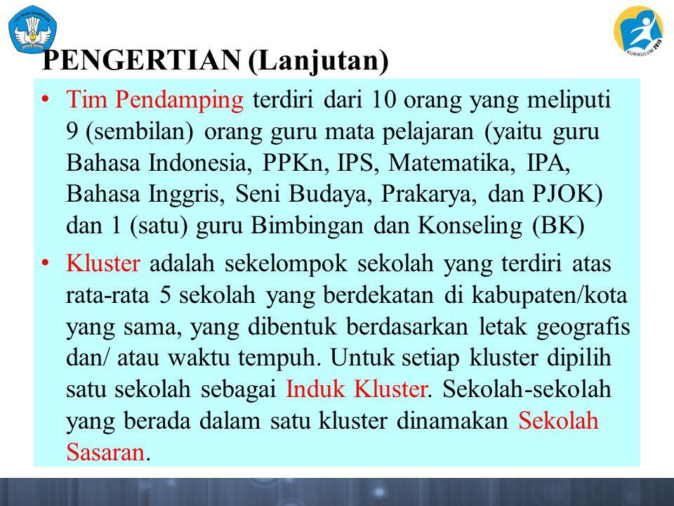 PENGERTIAN (Lanjutan) Tim Pendamping terdiri dari 10 orang yang meliputi 9 (sembilan) orang guru mata pelajaran (yaitu guru Bahasa Indonesia, PPKn, IP