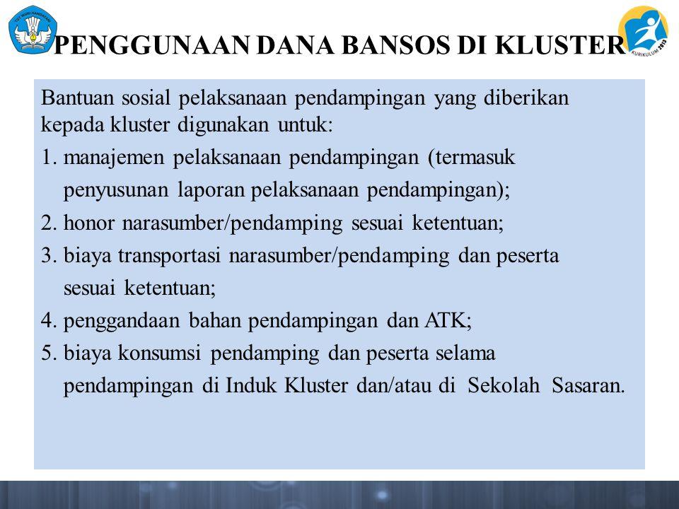 PENGGUNAAN DANA BANSOS DI KLUSTER Bantuan sosial pelaksanaan pendampingan yang diberikan kepada kluster digunakan untuk: 1. manajemen pelaksanaan pend