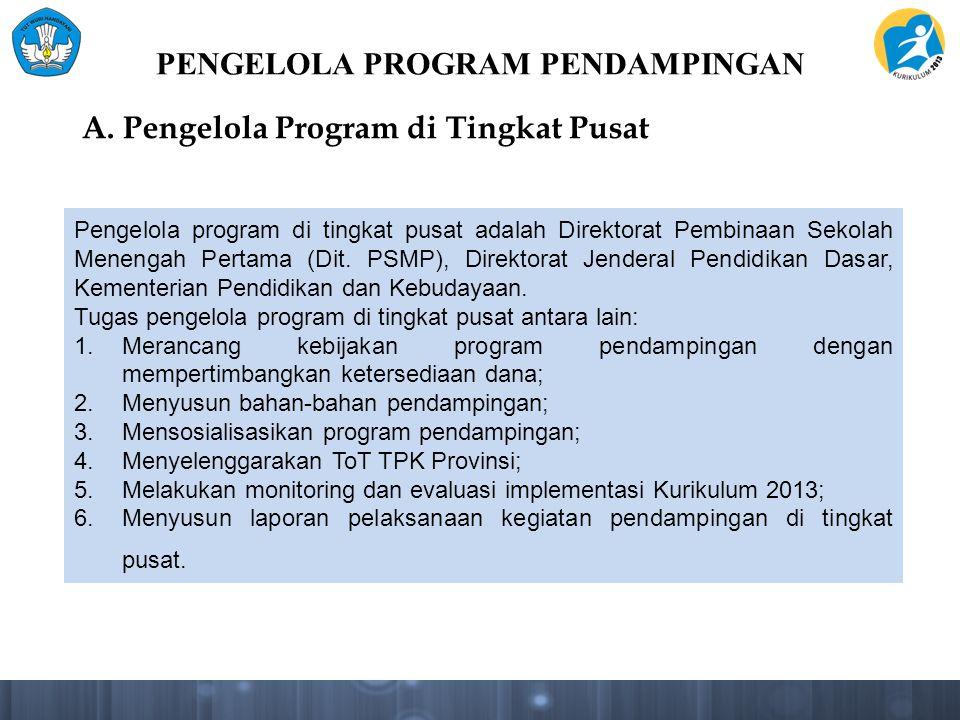 PENGELOLA PROGRAM PENDAMPINGAN A. Pengelola Program di Tingkat Pusat Pengelola program di tingkat pusat adalah Direktorat Pembinaan Sekolah Menengah P