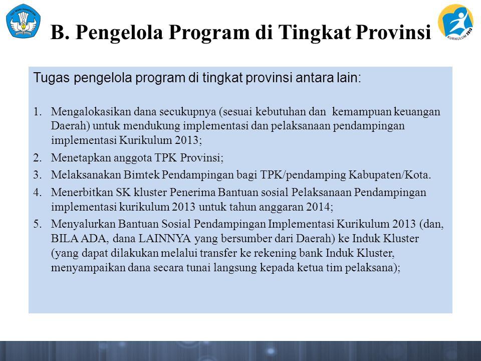 B. Pengelola Program di Tingkat Provinsi Tugas pengelola program di tingkat provinsi antara lain: 1.Mengalokasikan dana secukupnya (sesuai kebutuhan d