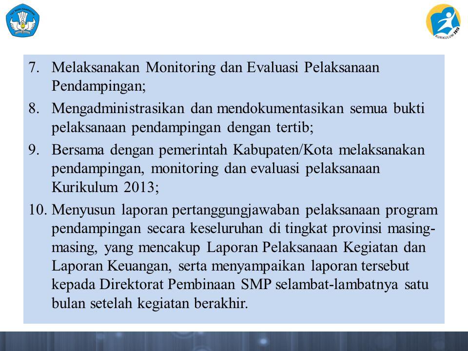 7.Melaksanakan Monitoring dan Evaluasi Pelaksanaan Pendampingan; 8.Mengadministrasikan dan mendokumentasikan semua bukti pelaksanaan pendampingan deng