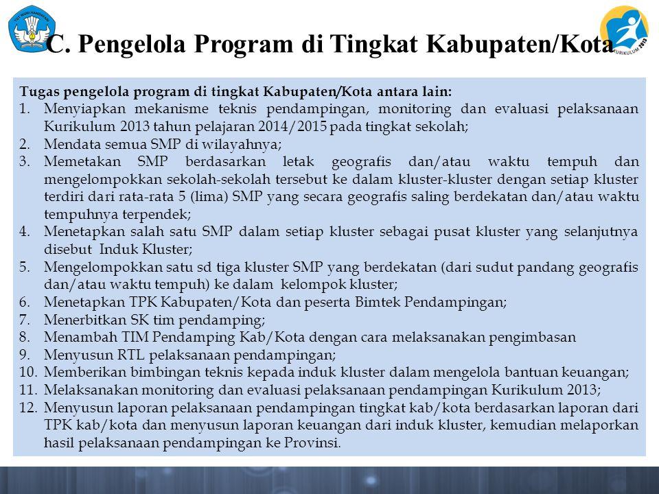 C. Pengelola Program di Tingkat Kabupaten/Kota Tugas pengelola program di tingkat Kabupaten/Kota antara lain: 1.Menyiapkan mekanisme teknis pendamping