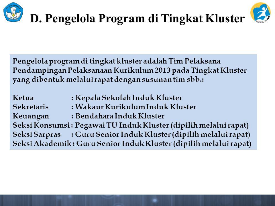 D. Pengelola Program di Tingkat Kluster Pengelola program di tingkat kluster adalah Tim Pelaksana Pendampingan Pelaksanaan Kurikulum 2013 pada Tingkat