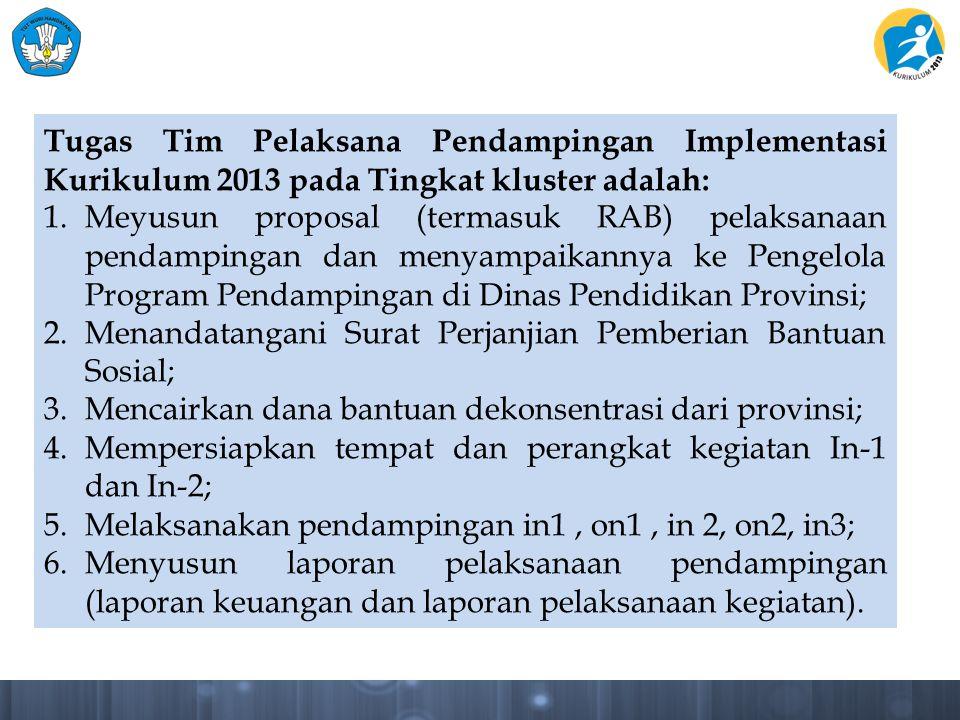 Tugas Tim Pelaksana Pendampingan Implementasi Kurikulum 2013 pada Tingkat kluster adalah: 1.Meyusun proposal (termasuk RAB) pelaksanaan pendampingan d