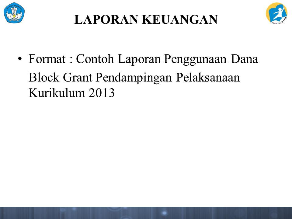 LAPORAN KEUANGAN Format : Contoh Laporan Penggunaan Dana Block Grant Pendampingan Pelaksanaan Kurikulum 2013