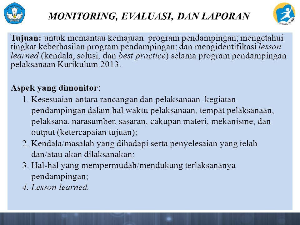 MONITORING, EVALUASI, DAN LAPORAN Tujuan: untuk memantau kemajuan program pendampingan; mengetahui tingkat keberhasilan program pendampingan; dan meng