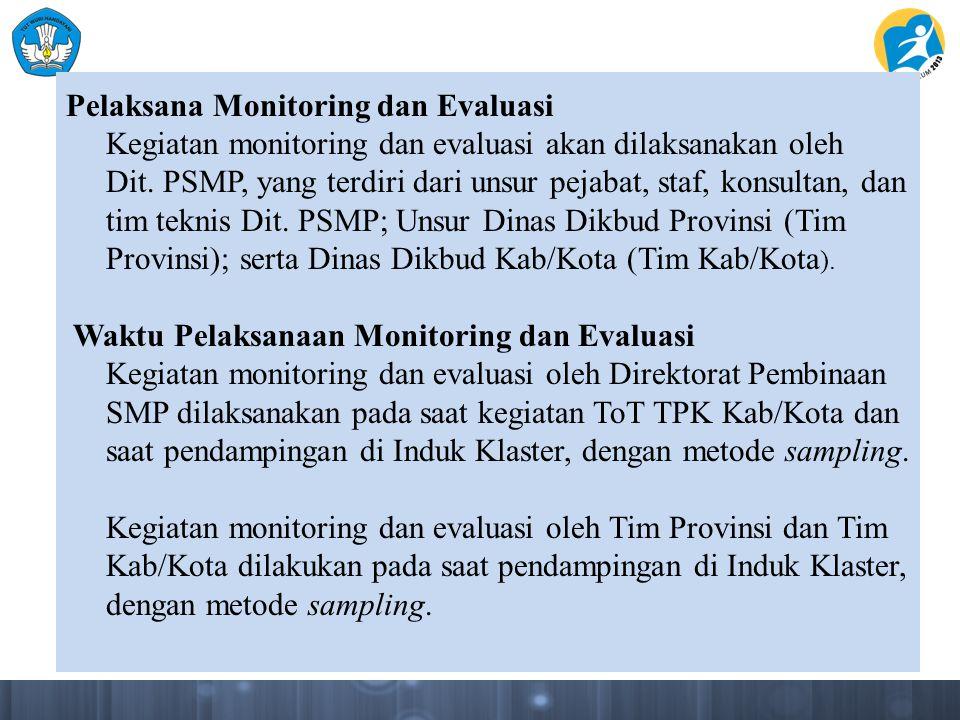 Pelaksana Monitoring dan Evaluasi Kegiatan monitoring dan evaluasi akan dilaksanakan oleh Dit. PSMP, yang terdiri dari unsur pejabat, staf, konsultan,