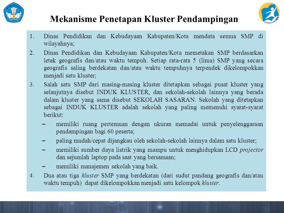 Mekanisme Penetapan Kluster Pendampingan 1.Dinas Pendidikan dan Kebudayaan Kabupaten/Kota mendata semua SMP di wilayahnya; 2.Dinas Pendidikan dan Kebu