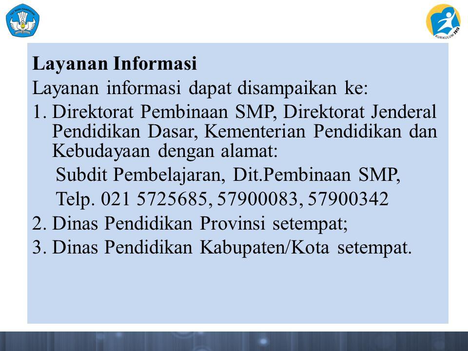 Layanan Informasi Layanan informasi dapat disampaikan ke: 1. Direktorat Pembinaan SMP, Direktorat Jenderal Pendidikan Dasar, Kementerian Pendidikan da