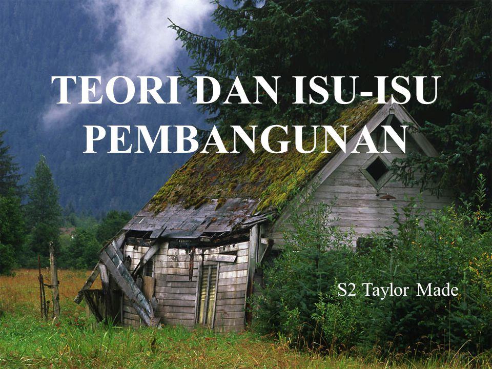 TEORI DAN ISU-ISU PEMBANGUNAN S2 Taylor Made