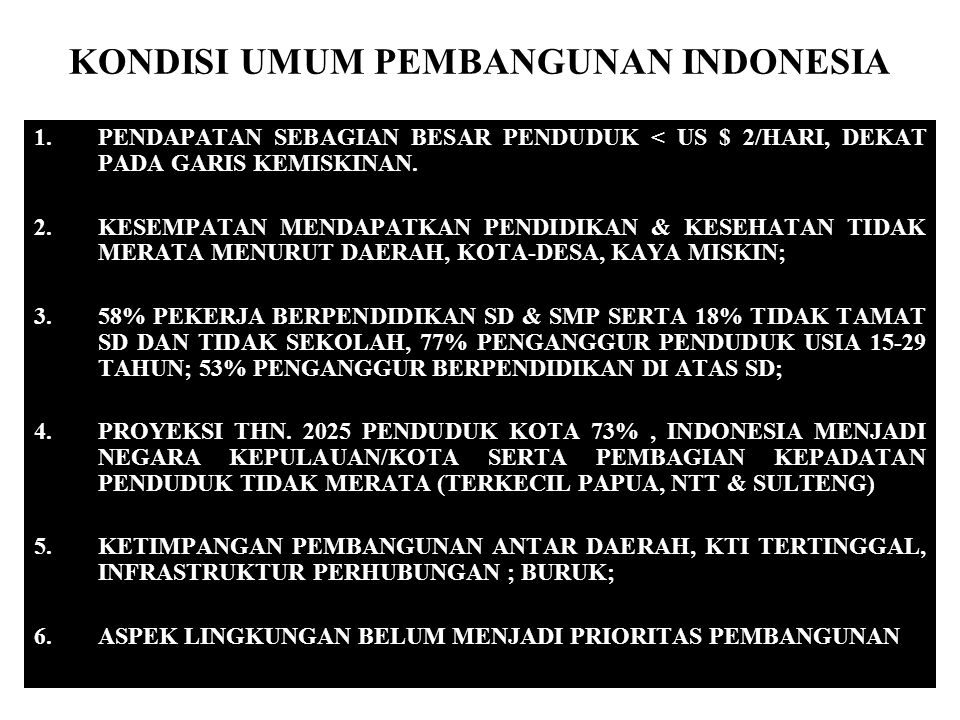 KONDISI UMUM PEMBANGUNAN INDONESIA 1.PENDAPATAN SEBAGIAN BESAR PENDUDUK < US $ 2/HARI, DEKAT PADA GARIS KEMISKINAN.