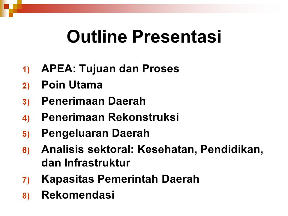 Outline Presentasi 1) APEA: Tujuan dan Proses 2) Poin Utama 3) Penerimaan Daerah 4) Penerimaan Rekonstruksi 5) Pengeluaran Daerah 6) Analisis sektoral
