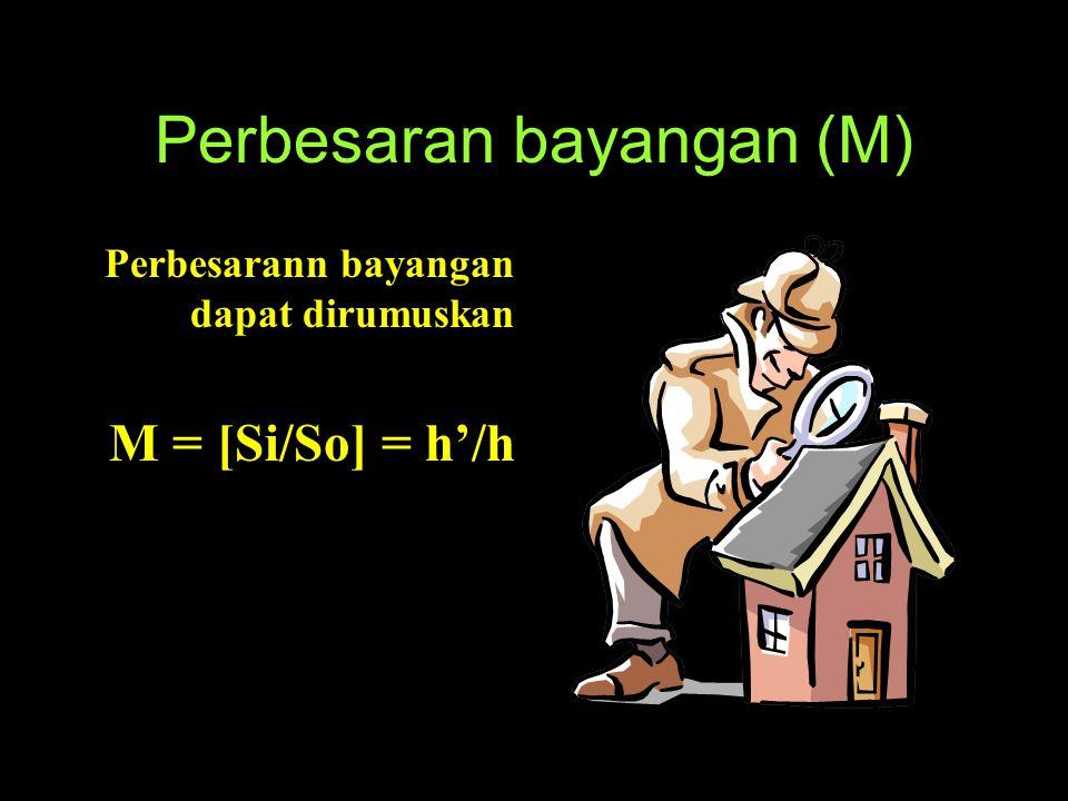 Hubungan antara jarak benda dan jarak bayangan dapat dituliskan 1/So + 1/Si = 1/f So= jarak benda Si = jarak bayangan f = jarak fokus