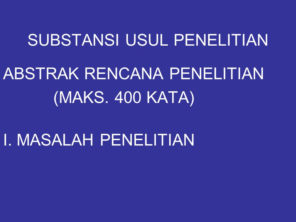 SUBSTANSI USUL PENELITIAN ABSTRAK RENCANA PENELITIAN (MAKS. 400 KATA) I. MASALAH PENELITIAN