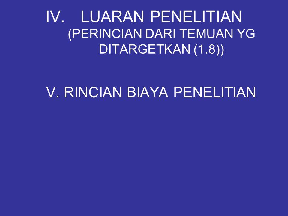 IV.LUARAN PENELITIAN (PERINCIAN DARI TEMUAN YG DITARGETKAN (1.8)) V. RINCIAN BIAYA PENELITIAN