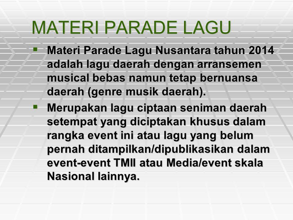 MATERI PARADE LAGU MMMMateri Parade Lagu Nusantara tahun 2014 adalah lagu daerah dengan arransemen musical bebas namun tetap bernuansa daerah (gen