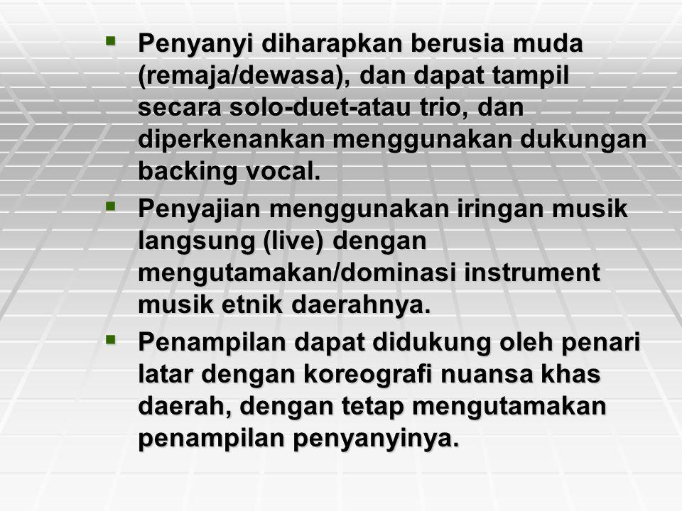 PPPPenyanyi diharapkan berusia muda (remaja/dewasa), dan dapat tampil secara solo-duet-atau trio, dan diperkenankan menggunakan dukungan backing v