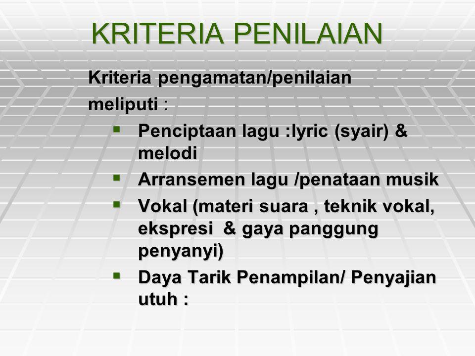 KRITERIA PENILAIAN Kriteria pengamatan/penilaian meliputi :  Penciptaan lagu :lyric (syair) & melodi  Arransemen lagu /penataan musik  Vokal (mater