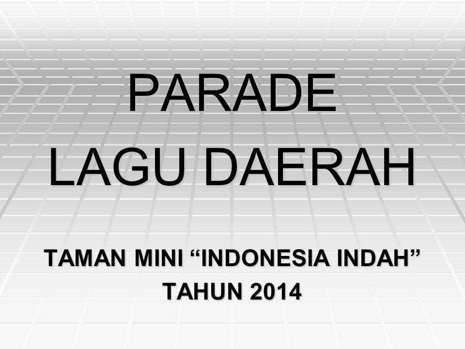 "PARADE LAGU DAERAH TAMAN MINI ""INDONESIA INDAH"" TAHUN 2014"