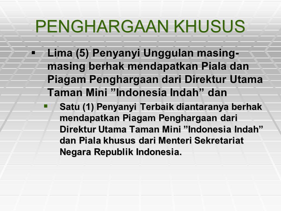 """PENGHARGAAN KHUSUS  Lima (5) Penyanyi Unggulan masing- masing berhak mendapatkan Piala dan Piagam Penghargaan dari Direktur Utama Taman Mini """"Indones"""