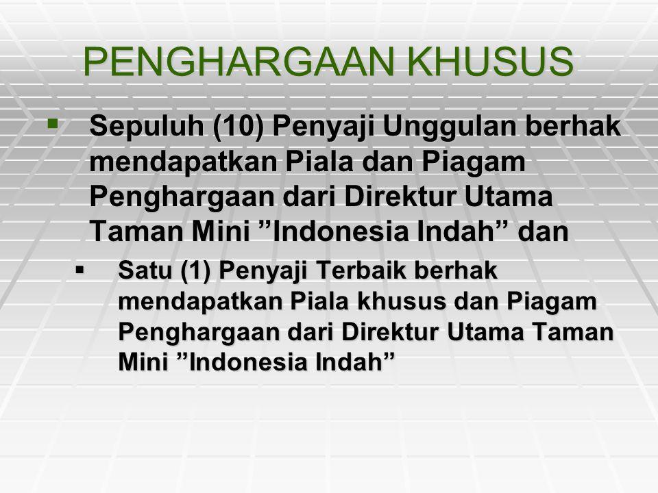 """PENGHARGAAN KHUSUS  Sepuluh (10) Penyaji Unggulan berhak mendapatkan Piala dan Piagam Penghargaan dari Direktur Utama Taman Mini """"Indonesia Indah"""" da"""