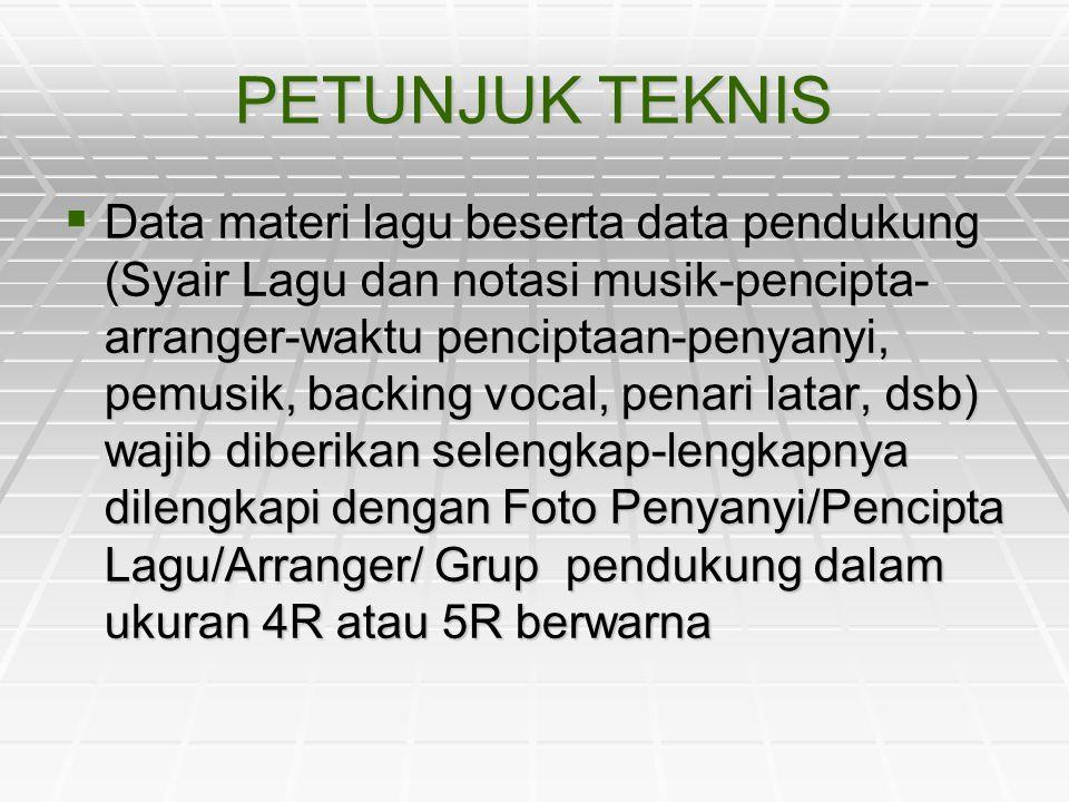 PETUNJUK TEKNIS  Data materi lagu beserta data pendukung (Syair Lagu dan notasi musik-pencipta- arranger-waktu penciptaan-penyanyi, pemusik, backing