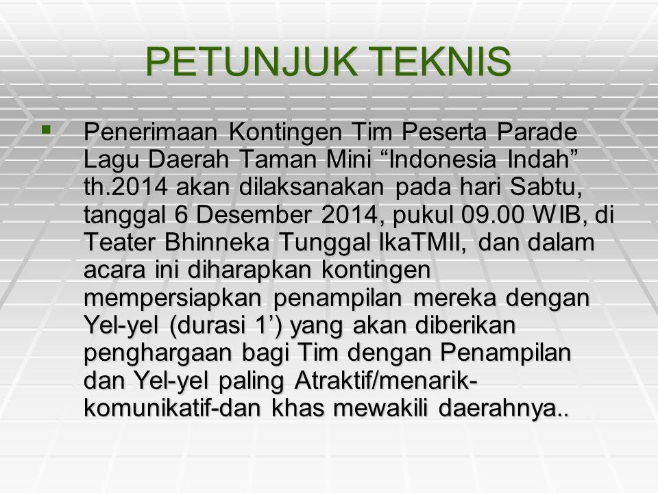 """PETUNJUK TEKNIS  Penerimaan Kontingen Tim Peserta Parade Lagu Daerah Taman Mini """"Indonesia Indah"""" th.2014 akan dilaksanakan pada hari Sabtu, tanggal"""