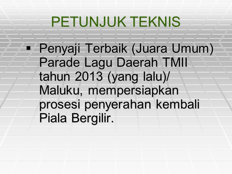 PETUNJUK TEKNIS  Penyaji Terbaik (Juara Umum) Parade Lagu Daerah TMII tahun 2013 (yang lalu)/ Maluku, mempersiapkan prosesi penyerahan kembali Piala