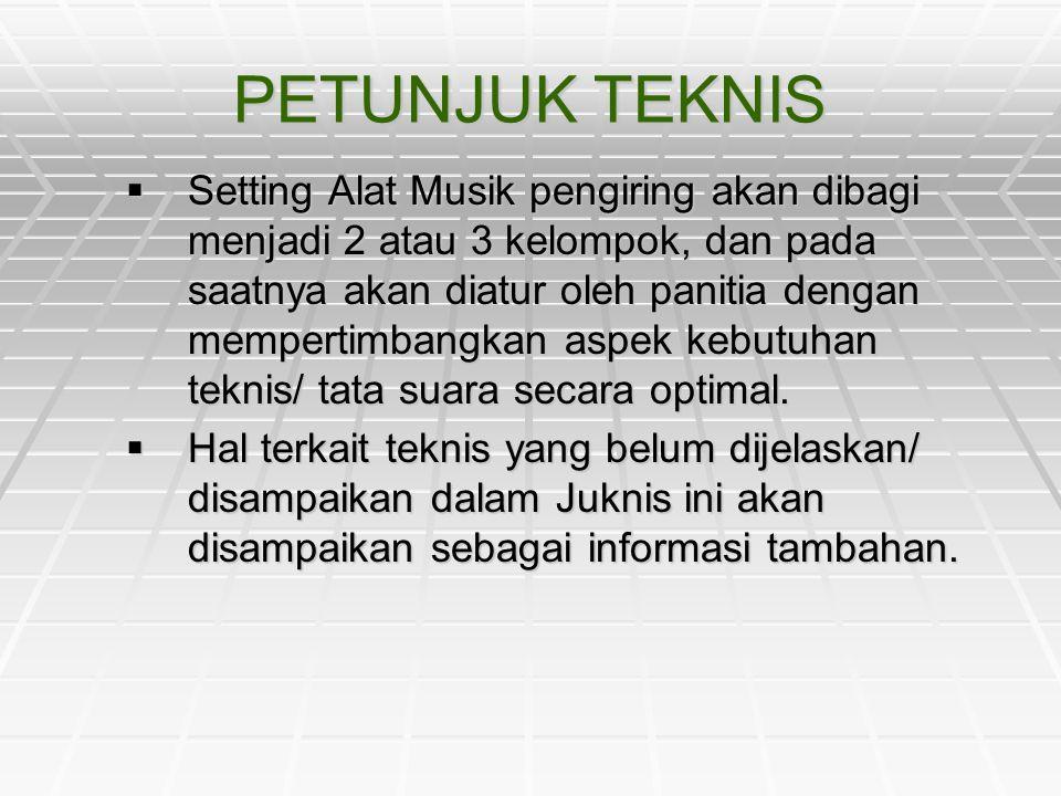 PETUNJUK TEKNIS  Setting Alat Musik pengiring akan dibagi menjadi 2 atau 3 kelompok, dan pada saatnya akan diatur oleh panitia dengan mempertimbangka