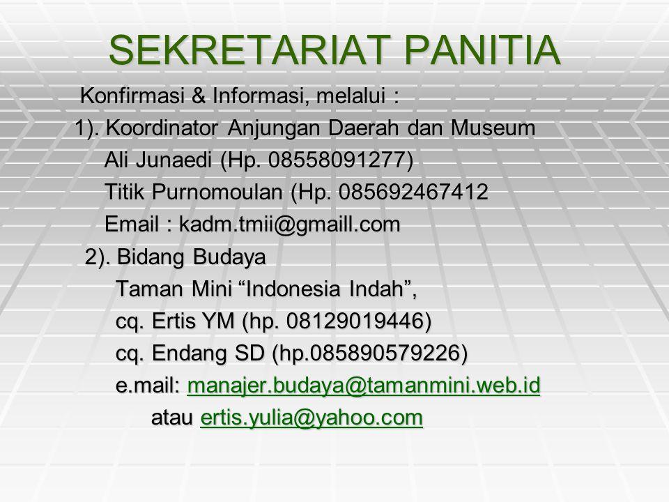 SEKRETARIAT PANITIA Konfirmasi & Informasi, melalui : Konfirmasi & Informasi, melalui : 1). Koordinator Anjungan Daerah dan Museum Ali Junaedi (Hp. 08