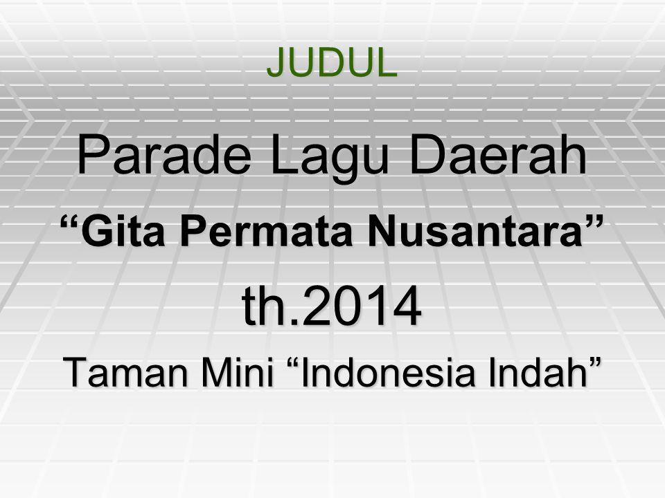 "JUDUL Parade Lagu Daerah ""Gita Permata Nusantara"" th.2014 Taman Mini ""Indonesia Indah"""
