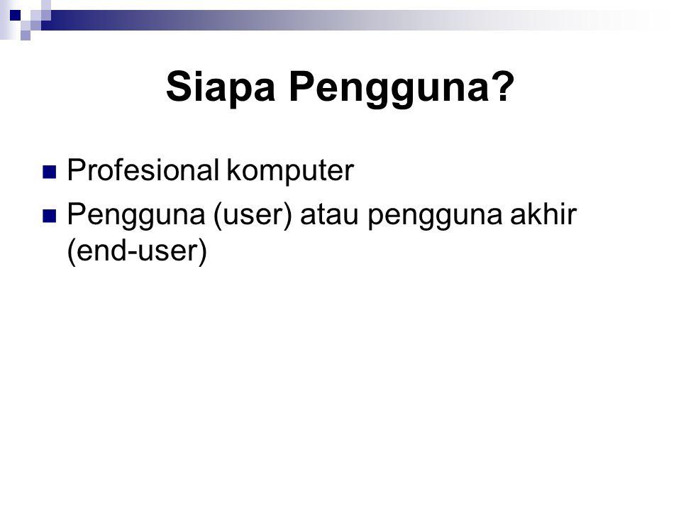 Siapa Pengguna? Profesional komputer Pengguna (user) atau pengguna akhir (end-user)