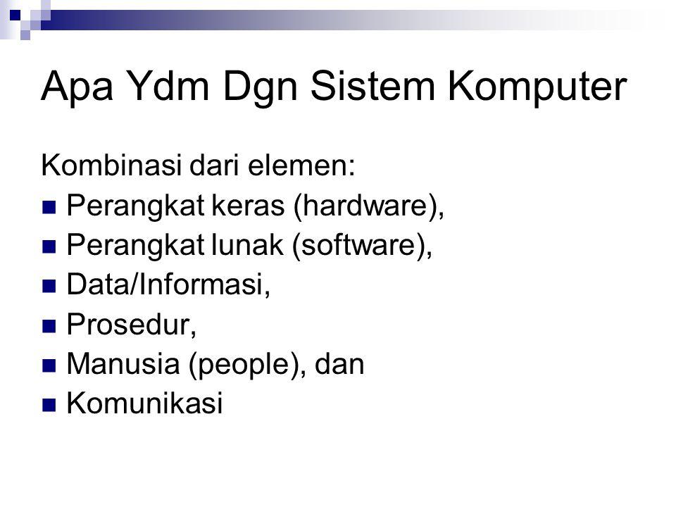 Apa Ydm Dgn Sistem Komputer Kombinasi dari elemen: Perangkat keras (hardware), Perangkat lunak (software), Data/Informasi, Prosedur, Manusia (people),