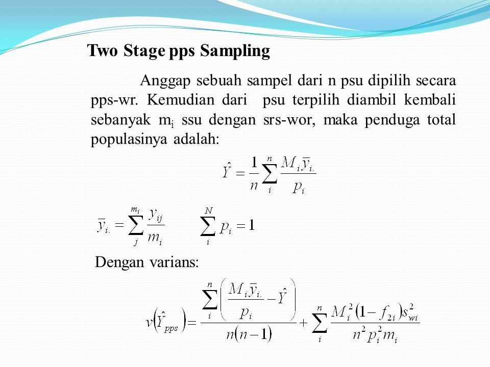 Two Stage pps Sampling Anggap sebuah sampel dari n psu dipilih secara pps-wr.