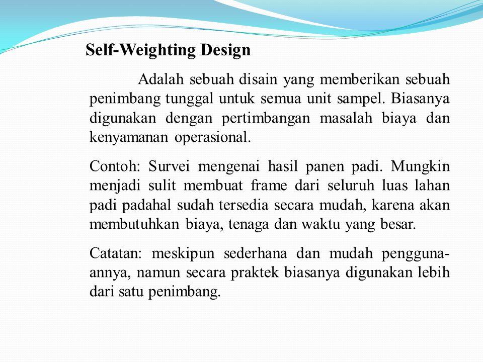 Self-Weighting Design (lanjutan) Keuntungan: 1.Tabulasi menjadi sederhana, analisis mudah dan biaya kecil; 2.Sampel setiap psu terpilih menjadi konstan; 3.Petugas pencacah tidak bertanggung jawab untuk beban kerja yang bervariasi dalam psu yang berbeda.