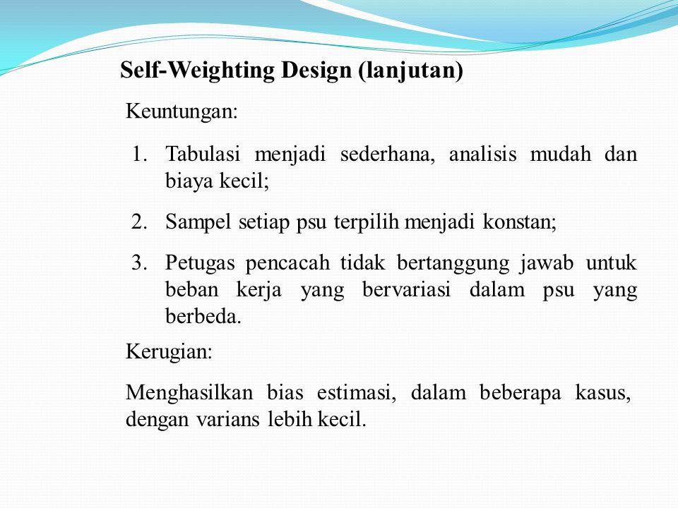 Self-Weighting Design (lanjutan) Kita dapat melihat bahwa penduga bias (slide hal 10) adalah self-weighting jika m i =konstan.