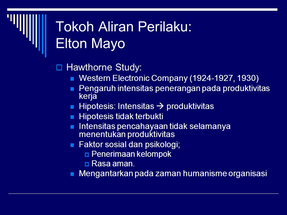 Tokoh Aliran Perilaku: Elton Mayo  Hawthorne Study: Western Electronic Company (1924-1927, 1930) Pengaruh intensitas penerangan pada produktivitas ke