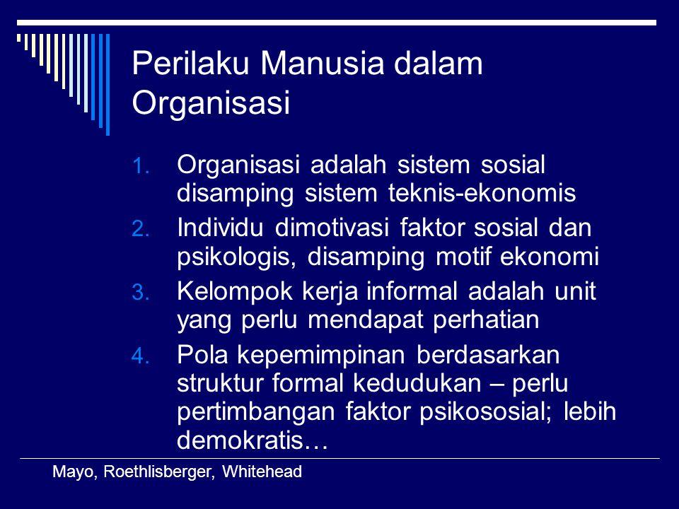 Perilaku Manusia dalam Organisasi 1. Organisasi adalah sistem sosial disamping sistem teknis-ekonomis 2. Individu dimotivasi faktor sosial dan psikolo