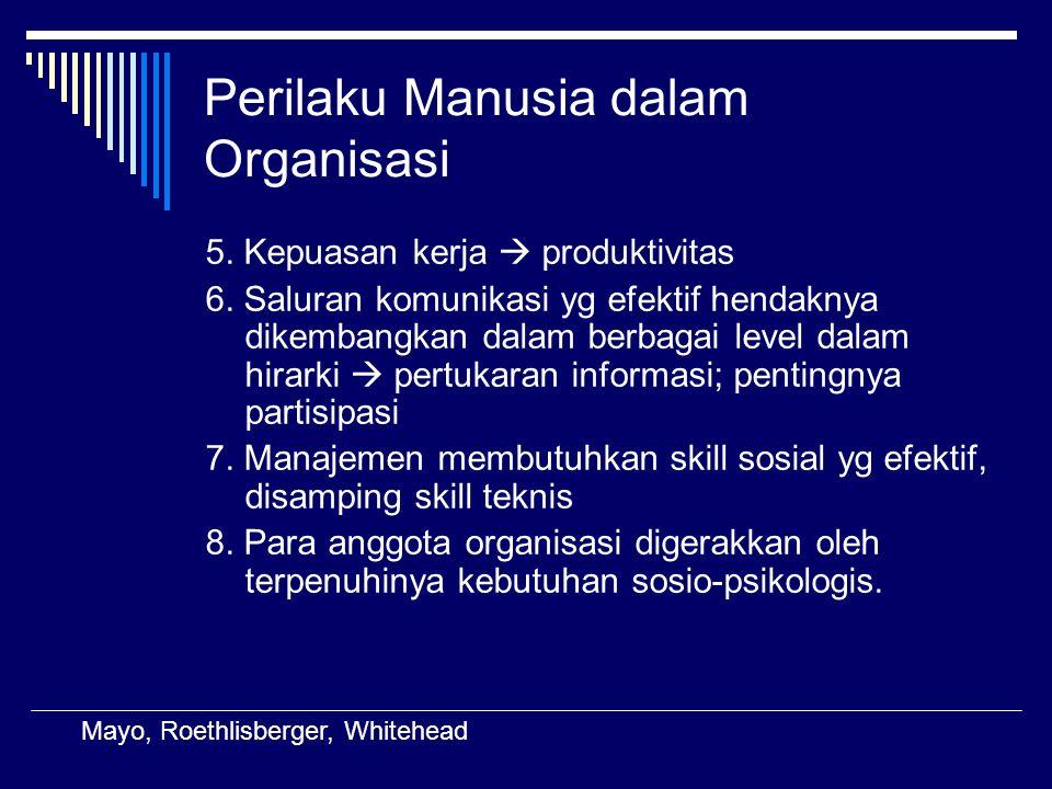 Perilaku Manusia dalam Organisasi 5. Kepuasan kerja  produktivitas 6. Saluran komunikasi yg efektif hendaknya dikembangkan dalam berbagai level dalam