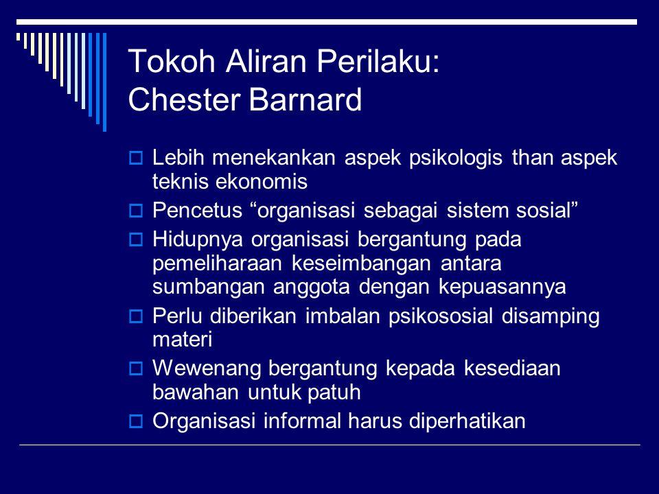 """Tokoh Aliran Perilaku: Chester Barnard  Lebih menekankan aspek psikologis than aspek teknis ekonomis  Pencetus """"organisasi sebagai sistem sosial"""" """