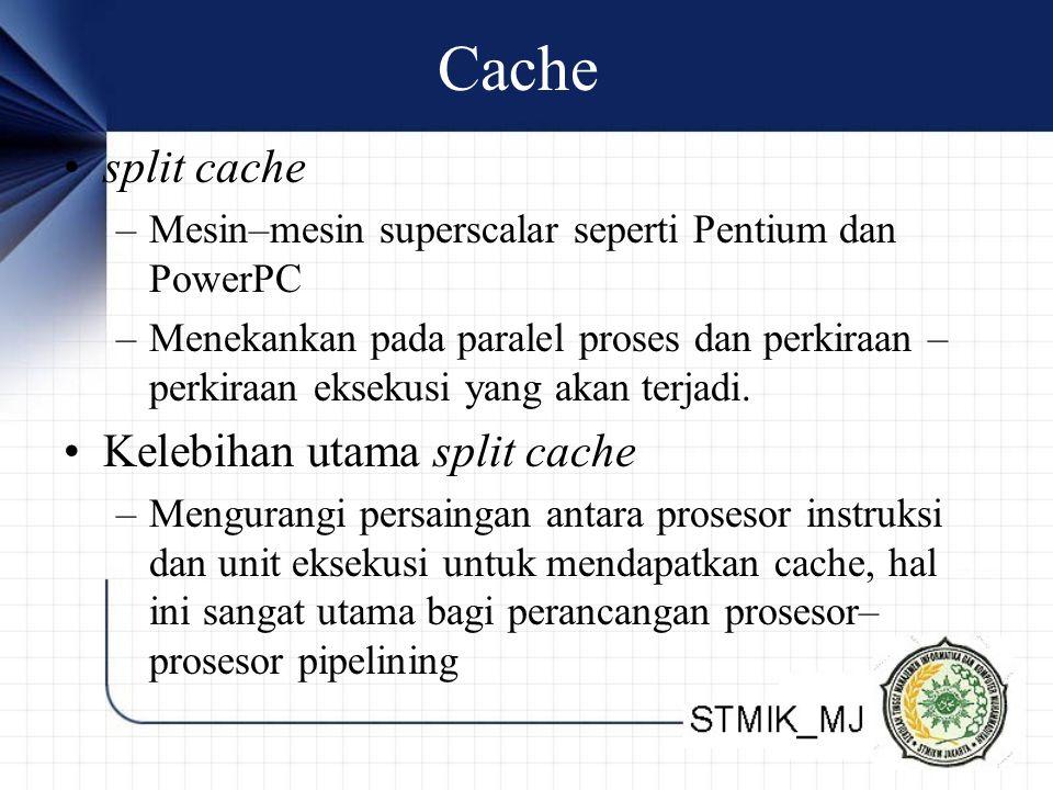 Cache split cache –Mesin–mesin superscalar seperti Pentium dan PowerPC –Menekankan pada paralel proses dan perkiraan – perkiraan eksekusi yang akan terjadi.