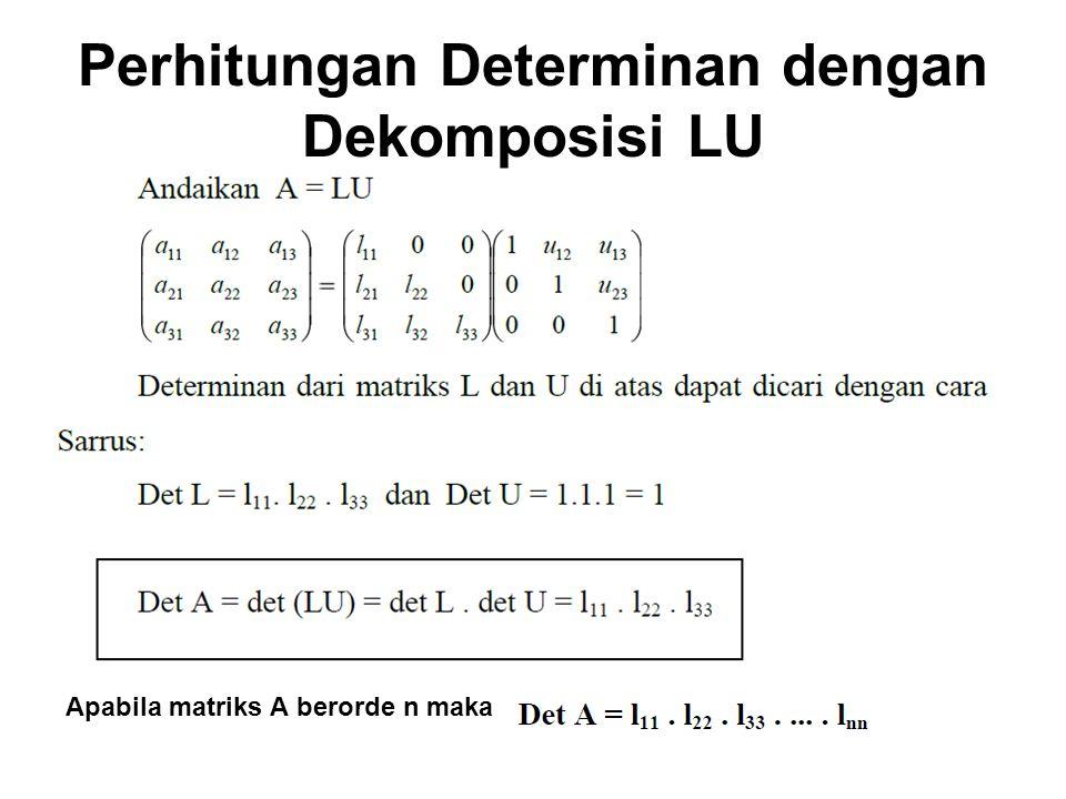 Perhitungan Determinan dengan Dekomposisi LU Apabila matriks A berorde n maka