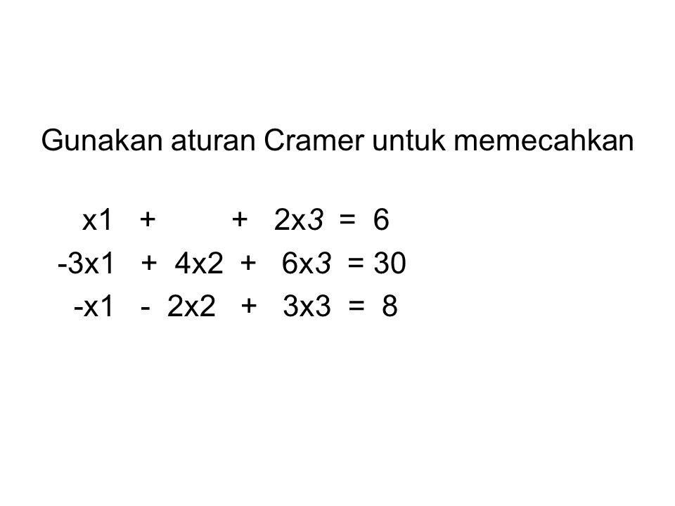 Gunakan aturan Cramer untuk memecahkan x1 + + 2x3 = 6 -3x1 + 4x2 + 6x3 = 30 -x1 - 2x2 + 3x3 = 8