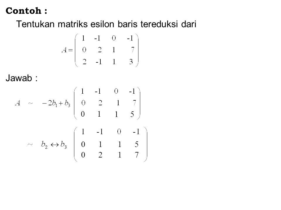 Contoh : Tentukan matriks esilon baris tereduksi dari Jawab : 0 1 1 5 0 1 1 5 0 2 1 7