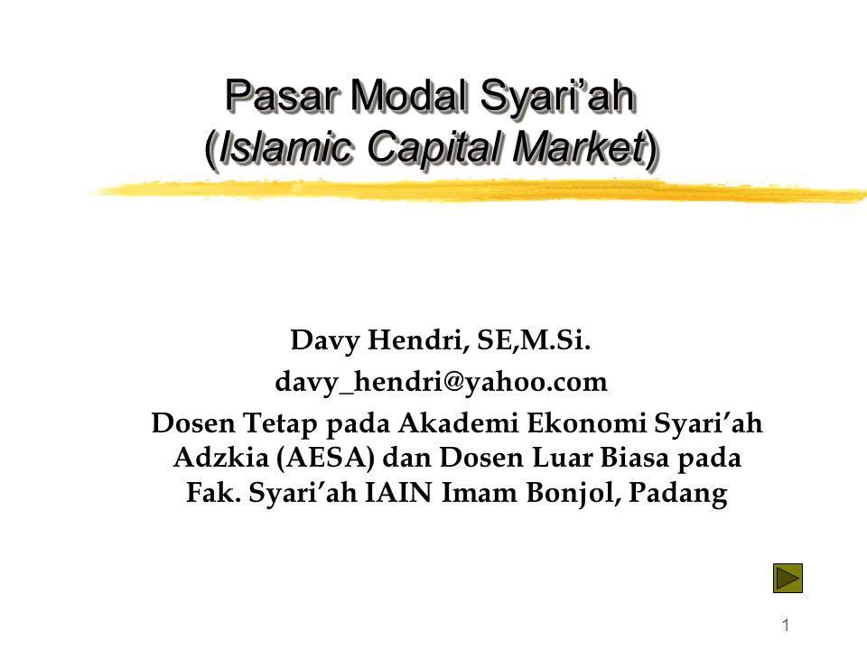 1 Pasar Modal Syari'ah (Islamic Capital Market) Davy Hendri, SE,M.Si. davy_hendri@yahoo.com Dosen Tetap pada Akademi Ekonomi Syari'ah Adzkia (AESA) da