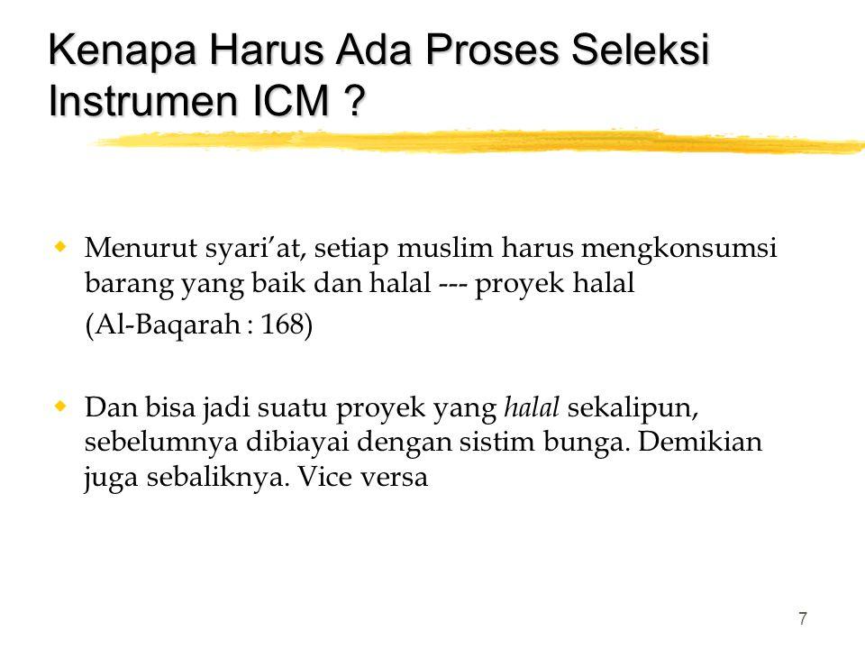 7 Kenapa Harus Ada Proses Seleksi Instrumen ICM ?  Menurut syari'at, setiap muslim harus mengkonsumsi barang yang baik dan halal --- proyek halal (Al