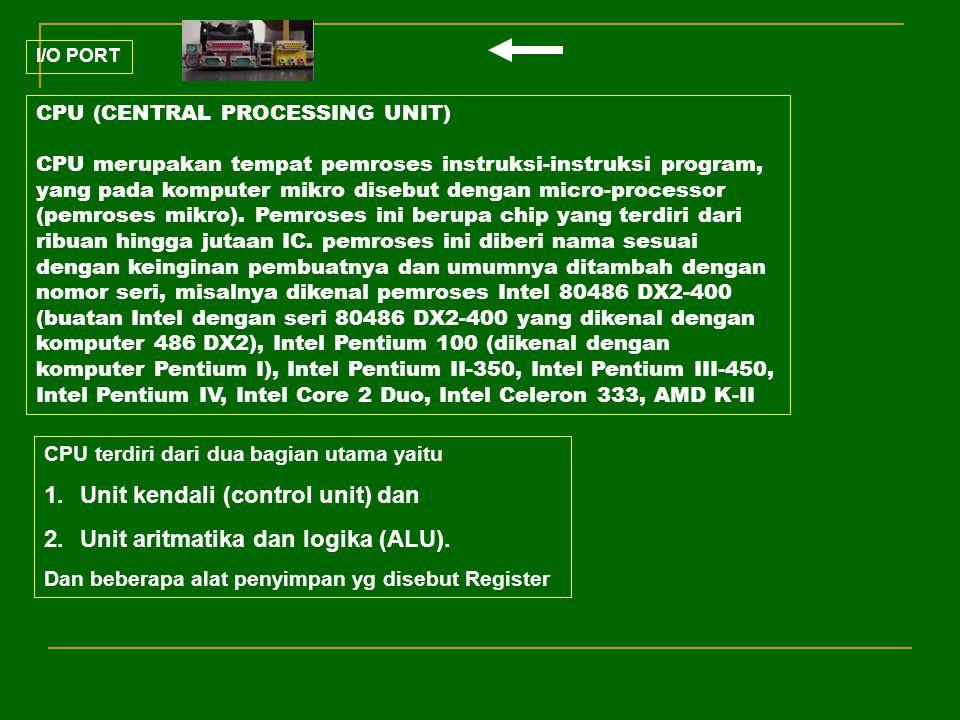 I/O PORT CPU (CENTRAL PROCESSING UNIT) CPU merupakan tempat pemroses instruksi-instruksi program, yang pada komputer mikro disebut dengan micro-proces