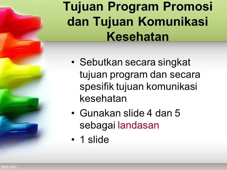 Tujuan Program Promosi dan Tujuan Komunikasi Kesehatan Sebutkan secara singkat tujuan program dan secara spesifik tujuan komunikasi kesehatan Gunakan slide 4 dan 5 sebagai landasan 1 slide